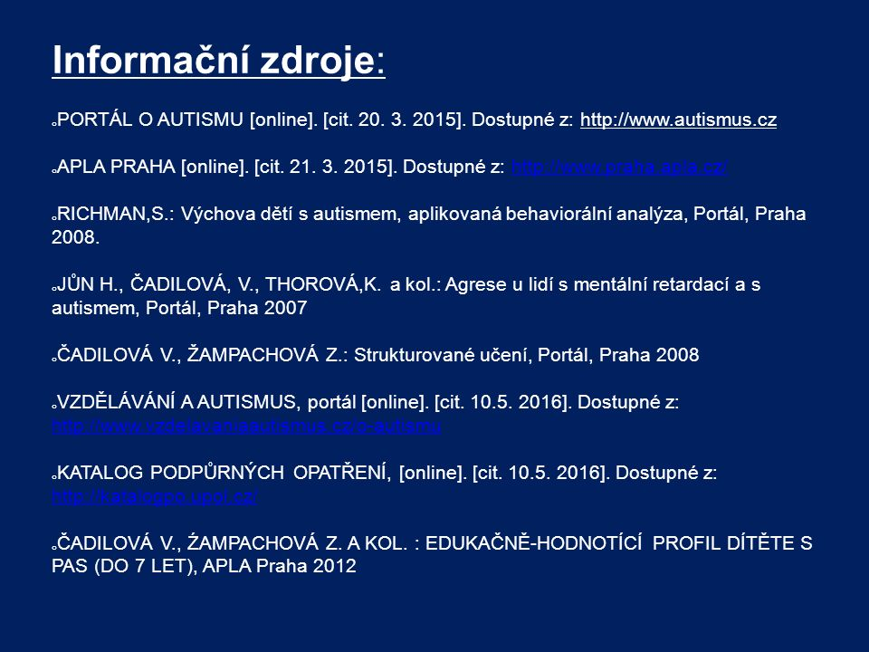 Informační zdroje: PORTÁL O AUTISMU [online]. [cit. 20. 3. 2015]. Dostupné z: http://www.autismus.cz.